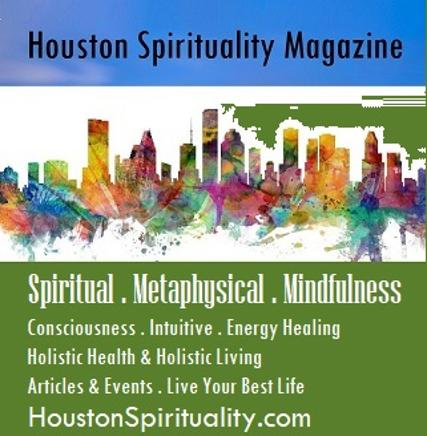 Houston Spirituality Magazine, a new Spiritual, Metaphysical, Mindfulness magazine for body, mind, and soul.